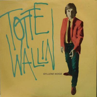 Totte Wallin - 1981 - Gyllene Noice