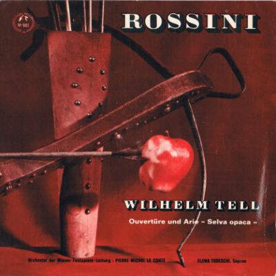 "Rossini, Orchester Der Wiener Festspiele, Pierre-Michel Le Conte - 1966 - Wilhelm Tell: Ouvertüre Und Arie ""Selva Opaca"""