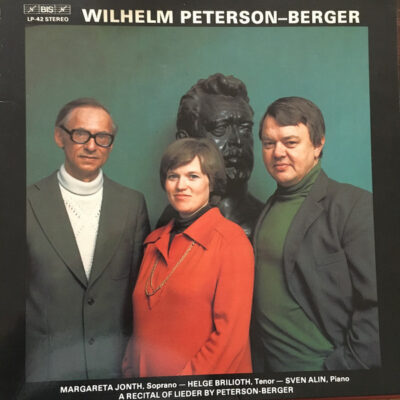 Wilhelm Peterson-Berger - Margareta Jonth — Helge Brilioth — Sven Alin - 1976 - A Recital Of Lieder By Peterson-Berger