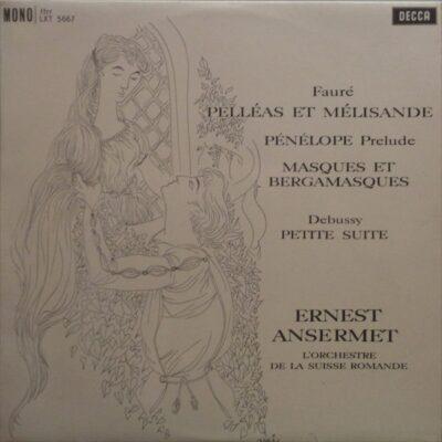 Fauré, Debussy - Ernest Ansermet, L'Orchestre De La Suisse Romande - Pelléas Et Mélisande / Pénélope Prelude / Masques Et Bergamasques / Petite Suite